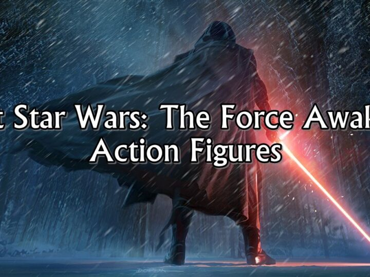 Best Star Wars: The Force Awakens Action Figures You NEED to Own