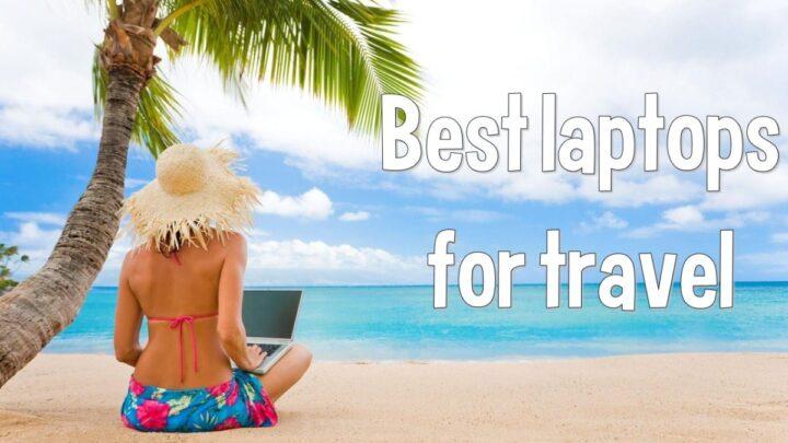 Best Cheap Laptops for Travel (Under $500) in 2018