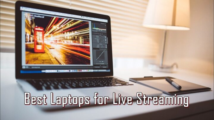 Best Laptops for Live Streaming on Youtube & Twitch (for 2021)