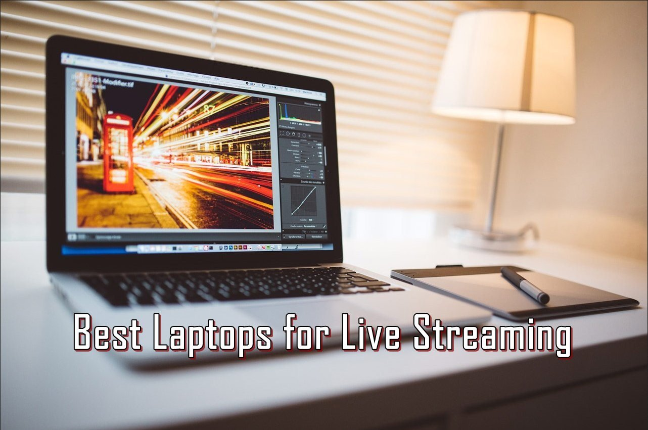 Best Laptops for Live Streaming on Youtube & Twitch (for