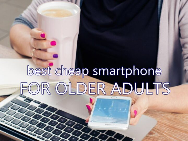 Best Cheap Phone for Seniors and Older Adults in 2020