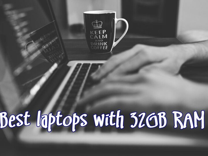 Best Laptops with 32GB of RAM (2020)